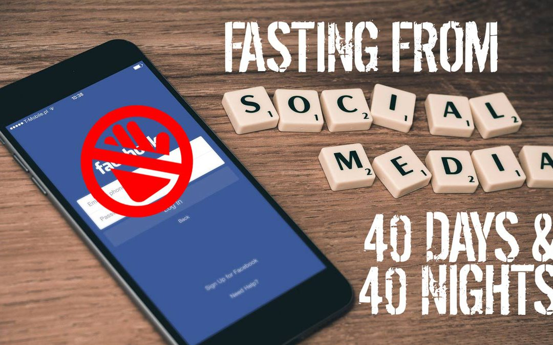 Social Media Detox: Fasting Facebook for 40 days & 40 Nights